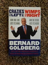 Crazies to the Left of Me, Wimps to the Right - Bernard Goldberg H/C 1st Ed 2007