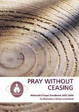 Pray Without Ceasing: Methodist Prayer Handbook 2005-2006 for Methodists in Brit