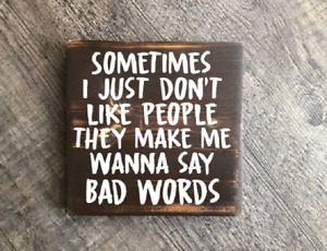 Sometimes I don't like people they make me wanna say bad words wood hanging sign