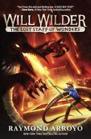 Will Wilder #2: The Lost Staff of Wonders by Raymond Arroyo: New
