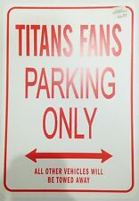 TITANS FANS PARKING ONLY ALL OTHER VEHICLES TOWED CAR SIGN NOVELTY GIFT IDEA