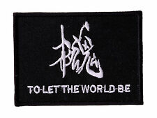 TO LET THE WORLD BE Embroidered Iron On Motorcycle Biker  Vest Patch P57