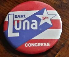 Earl Luna for Congress, 5th, Texas Political Button, Large,Pinback,FREE SHIPPIN