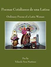 Poemas Cotidianos de una Latina : Ordinary Poems of a Latin Woman by Yolanda...