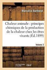 Chaleur Animale : Principes Chimiques de la Production de la Chaleur Chez les...