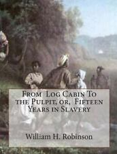 From Log Cabin to the Pulpit, or, Fifteen Years in Slavery by William...