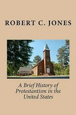 A Brief History of Protestantism in the United States by Robert C. Jones...