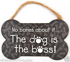 "Dog Speak Bone Shaped Indoor Sign -""No Bones About It The Dog is the Boss"""