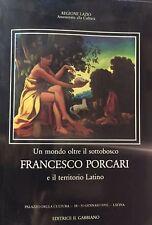Un mondo oltre il sottobosco Francesco Porcari e il territorio Latino autografo