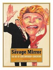 Savage Mirror: The Art of Contemporary Caricature by Heller, Steven