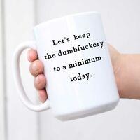 Lets Keep The Dumb Coffee Mug Let's Keep the Annoyance to a Minimum Today Mug