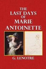 The Last Days of Marie Antoinette by G. Lenotre (2014, Paperback)