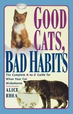Good Cats, Bad Habits: The Complete A to Z Guide for When Your Cat Misbehaves (P