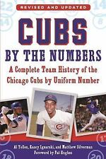 Cubs by the Numbers : A Complete Team History of the Cubbies by Uniform Number b