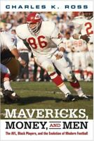 Mavericks, Money, and Men : The AFL, Black Players, and the Evolution of Mode...