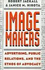 Image Makers : Advertising, Public Relations, and the Ethos of Advocacy by...
