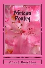 African Poetry : Free Verse Poems Inspired by Africa by Agnes Houessou (2016,...