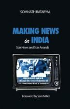 Making News in India : Star News and Star Ananda by Somnath Batabyal (2016,...