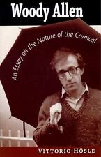 Woody Allen: An Essay on the Nature of the Comical: By Hosle, Vittorio G.