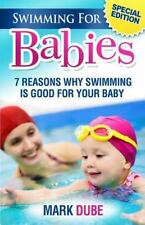 Swimming For Babies: 7 Reasons Why Swimming Is Good For Your Baby, Dube, Mark, N