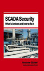 SCADA Security - What's broken and how to fix it by Andrew Ginter