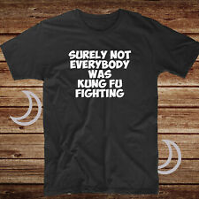 Surely Not Everybody Was Kung Fu Fighting Funny 70's Disco Music Mens T Shirt