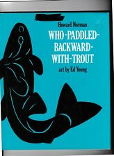 WHO-PADDLED-BACKWARD-WITH -TROUT---Howard Norman-Ed Young---hc/dj---1st1987