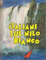ITALIANI SUL NILO BIANCO di Vincenzo Biloni - La Scuola 1963 illustrato Ciferri