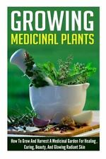 Growing Medicinal Plants - How to Grow and Harvest a Medicinal Garden for...