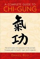 Complete Guide to Chi-gung : The Principles and Practice of the Ancient Chine...