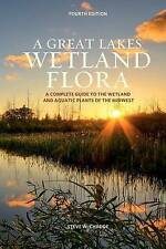 A Great Lakes Wetland Flora: A complete guide to the wetland and aquatic plants