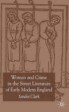 Women and Crime in the Street Literature of Early Modern England by S. Clark