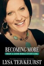 Becoming More : Than a Good Bible Study Girl by Lysa TerKeurst (2009, Paperback)
