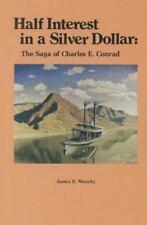 Half Interest in a Silver Dollar: The Saga of Charles E. Conrad-ExLibrary