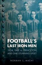 Football's Last Iron Men: 1934, Yale vs. Princeton, and One Stunning Upset [Biso