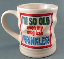 Coffee Cup I'm So Old Even My Mug Has Wrinkles Figural Crushed Look Ceramic Gift