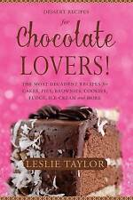 Dessert Recipes for Chocolate Lovers: The most decadent recipes for cakes, pies,
