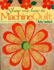 Show Me How to Machine Quilt : A Fun, No-Mark Approach by Kathy Sandbach (2002,