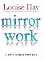 Mirror Work by Louise Hay - 21 Days to Heal Your Life  NEW