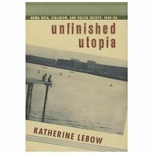Unfinished Utopia: Nowa Huta, Stalinism, and Polish Society, 1949-56 (Hardback o