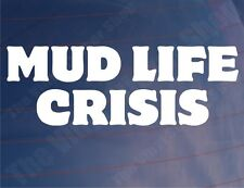 MUD LIFE CRISIS Funny Novelty 4x4 Off-Road Car/Window/Bumper Vinyl Sticker/Decal