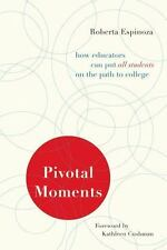 Pivotal Moments : How Educators Can Put All Students on the Path to College...