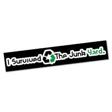 I Survived The Junk Yard Sticker Decal Bumper Car Vinyl Funny #5233EN