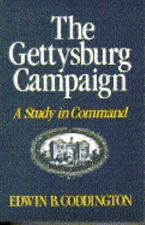 The Gettysburg Campaign : A Study in Command by Edwin B. Coddington (1984, Paper
