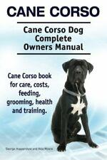 Cane Corso Cane Corso Dog Complete Owners Manual Cane Corso book fo
