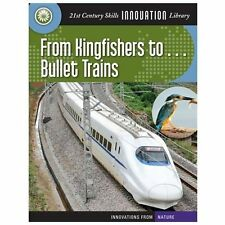 From Kingfishers To... Bullet Trains (21st Century Skills Innovation L-ExLibrary