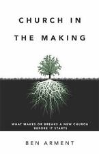 Church in the Making: What Makes or Breaks a New Church Before It Starts (Hardba