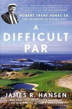 A Difficult Par: Robert Trent Jones Sr. and the Making of Modern Golf - LikeNew