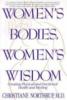 Women's Bodies, Women's Wisdom: Creating Physical  And Emotional Health by Nort