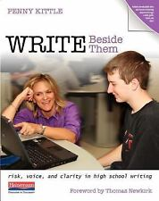 Write Beside Them: Risk, Voice, and Clarity in High School Writing by Penny Kitt